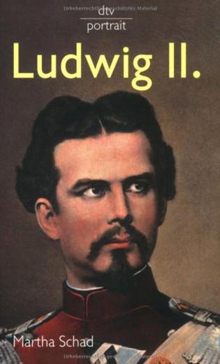 Ludwig II. - Eine Biografie von Martha Schad