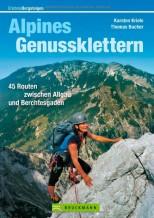 Alpines Genussklettern: Tourenführer mit 45 Routen zwischen Allgäu und Berchesgaden