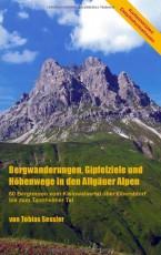 Bergwanderungen, Gipfelziele und Höhenwege in den Allgäuer Alpen: 60 Bergtouren