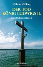 DER TOD KÖNIG LUDWIGS II. - Eine Dokumentation von Wilhelm Wöbking