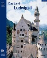 Das Land Ludwigs II. - Museumsführer - Peter O. Krückmann