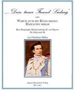 Dein treuer Freund Ludwig - Eine Biographie König Ludwigs II. von Bayern für Jung und Alt