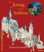 Der König und sein Schloss Neuschwanstein - von Peter O. Krückmann und Annette Roeder