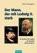 Der Mann, der mit Ludwig II. starb - Dr. Bernhard von Gudden - von Alfons Schweiggert