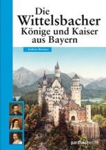 Die Wittelsbacher - Könige und Kaiser aus Bayern - von Andreas Brunner
