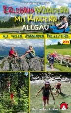 Erlebniswandern mit Kindern Allgäu. 30 Wanderungen und Ausflüge - mit GPS-Daten - Rother Wanderführer