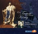 Hörbuch: Ein Traum von einem König - Bayerns moderner Monarch - von Franz Hummel