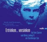 Hörbuch: Ertrinken ... versinken - Auf den Spuren von König Ludwig II. am Starnberger See