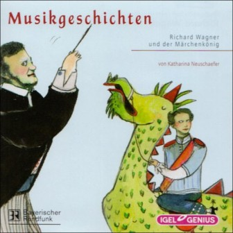 Hörbuch: Musikgeschichten - Richard Wagner und der Märchenkönig - von Katharina Neuschaefer