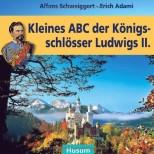 Kleines ABC der Königsschlösser Ludwigs II. - von Erich Adami und Alfons Schweiggert