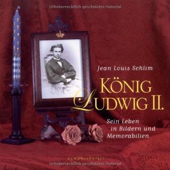 König Ludwig II: Sein Leben in Bildern und Memorabilien - von Jean L. Schlim