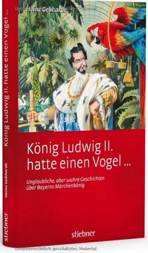 König Ludwig II hatte einen Vogel - Geschichten vom Märchenkönig - Buch von Heinz Gebhardt