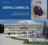 König Ludwig II.: Mensch und Mythos zwischen Genialität und Götterdämmerung - von Rudolf Reiser