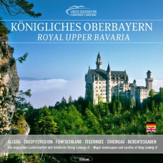Königliches Oberbayern: Die magischen Landschaften und Schlösser König Ludwigs II.