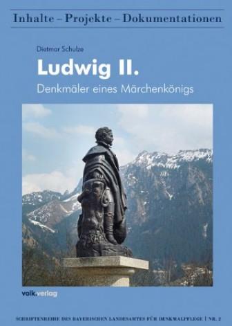 Ludwig II: Denkmäler eines Märchenkönigs - von Dietmar Schulze