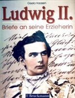 Ludwig II.: Briefe an seine Erzieherin - von Gisela Haasen