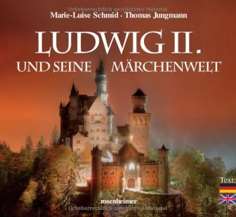 Ludwig II. und seine Märchenwelt - von Marie-Luise Schmid und Thomas Jungmann