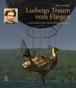 Ludwigs Traum vom Fliegen: und andere bayeriche Flugphantasien - Jean Louis Schlim