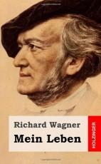 Mein Leben - Richard Wagner - Autobiographie