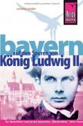 Reise Know-How Bayern - Auf den Spuren von König Ludwig II.: Reiseführer für individuelles Entdecken