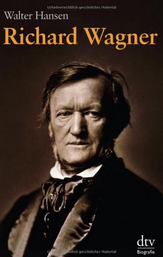Richard Wagner - Biographie von Walter Hansen