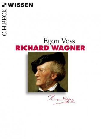 Richard Wagner - Eine Biographie von Egon Voss