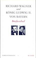 Richard Wagner - König Ludwig II von Bayern. Briefwechsel