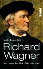 Richard Wagner: Sein Leben. Sein Werk. Sein Jahrhundert - von Martin Gregor-Dellin