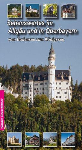 Sehenswertes im Allgäu und Oberbayern: Vom Bodensee zum Königssee