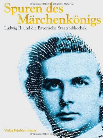 Spuren des Märchenkönigs: Ludwig II. und die Bayerische Staatsbibliothek