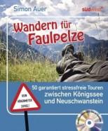 Wandern für Faulpelze: 50 garantiert stressfreie Touren zwischen Königssee und Neuschwanstein