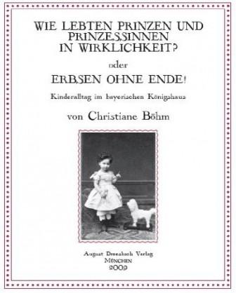 Wie lebten Prinzen und Prinzessinnen in Wirklichkeit - Kinderalltag im bayerischen Königshaus - von Christiane Böhm