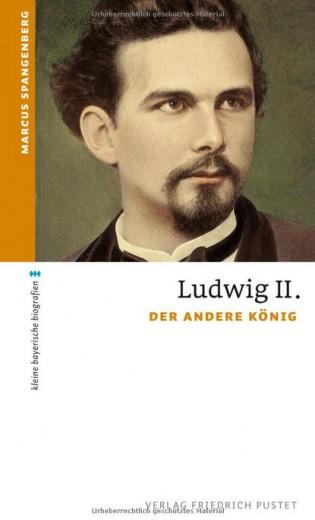 Biografie: Ludwig II. - Der andere König - von Markus Spangenberg