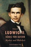 Biografie: Ludwig II. König von Bayern - Mythos und Wahrheit - von Wolfgang Till