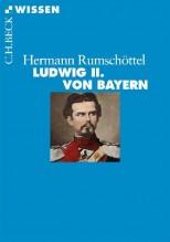 Biografie: Ludwig II. von Bayern - von Hermann Rumschöttel