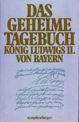 Das geheime Tagebuch König Ludwigs II. von Bayern 1869 - 1886