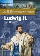 Die 50 wichtigsten Fragen über König Ludwig II. von Bayern von Michael Neumann-Adrian