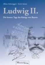 König Ludwig II.: Die letzten Tage des Königs von Bayern - von Erich Adami und Alfons Schweigert