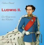 Biografie: Ludwig II. - Ein König wie aus dem Märchen - von Nadine Strauß