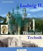 Ludwig II. Traum und Technik von Jean Louis Schlim