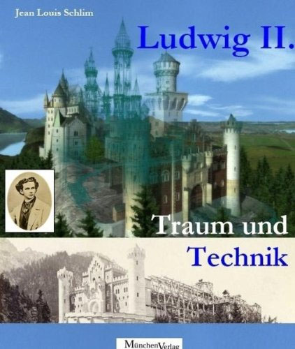 Ludwig Ii Traum Und Technik Konig Ludwig Ii Schloss Neuschwanstein