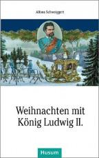 Weihnachten mit König Ludwig II. - von Alfons Schweiggert