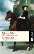 Wittelsbacher Schicksale - Ludwig II., Otto I. und Sisi von Wolfgang Müller